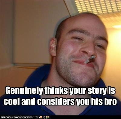 bros cool story Good Guy Greg sarcasm sincerity - 5039717888