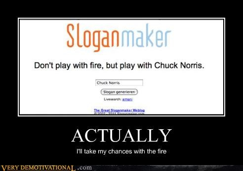 chuck norris fire Pure Awesome scary - 5042096640
