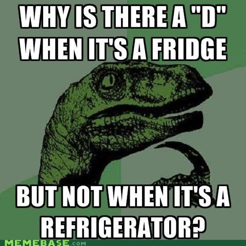 D,fridge,philosoraptor,refrigerator,spelling