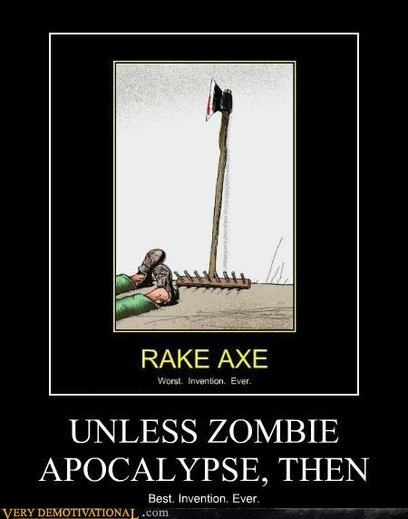 axe,invention,Pure Awesome,rake,zombie apocalypse