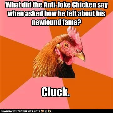 anti joke chicken,cluck,fame,words