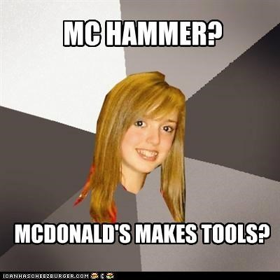 cant-touch-this,McDonald's,mchammer,Musically Oblivious 8th Grader,tools