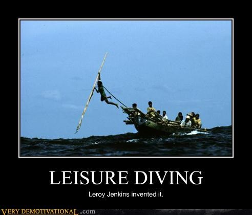 LEISURE DIVING Leroy Jenkins invented it.