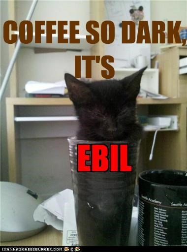 COFFEE SO DARK, IT'S EBIL