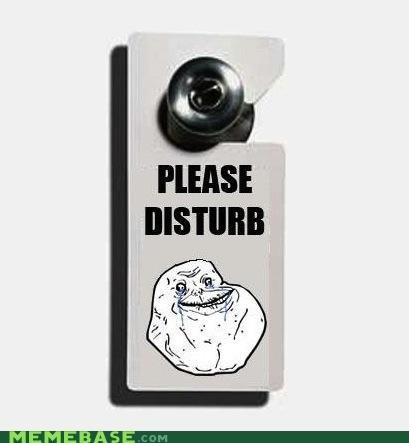 annoying Disturb forever alone hotel please