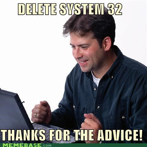 advice,deletion,Net Noob,system 32,trolls