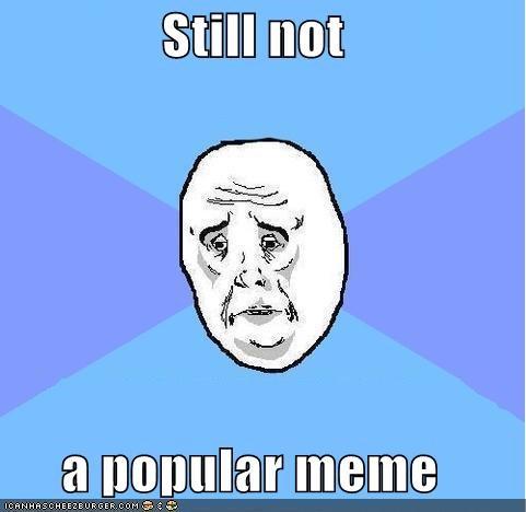 Memes meta Okay popular - 5054126848