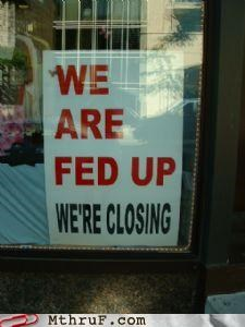 closing fed up sign