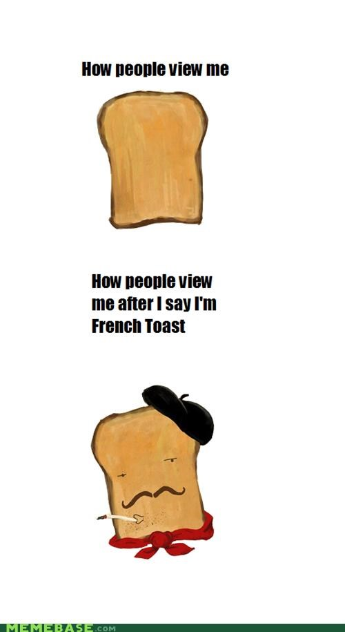 bad french on purpose,bread,french,How People View Me,problem,toast