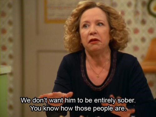 not to be trusted,sober,that 70s show