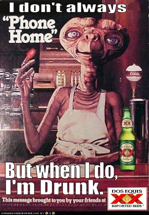Aliens,beer,dos equis,drunk,E.T,extraterrestrial,Memes,phone home,the most interesting man in the world