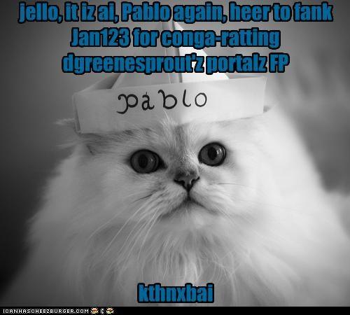 jello, it iz ai, Pablo again, heer to fank Jan123 for conga-ratting dgreenesprout'z portalz FP kthnxbai