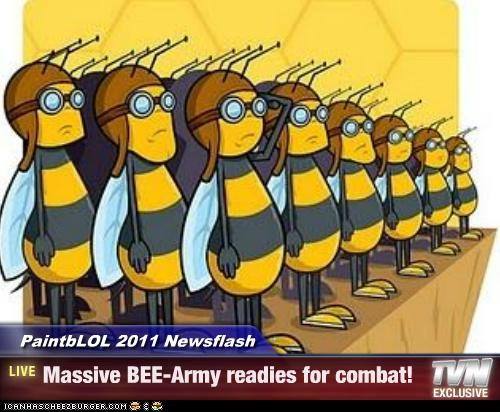 PaintbLOL 2011 Newsflash - Massive BEE-Army readies for combat!