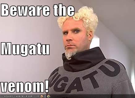 Beware the Mugatu venom!