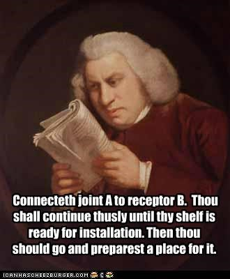 Connecteth joint A to receptor B. Thou shall continue thusly until thy shelf is ready for installation. Then thou should go and preparest a place for it.