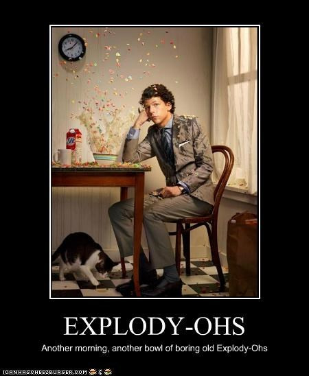 EXPLODY-OHS Another morning, another bowl of boring old Explody-Ohs