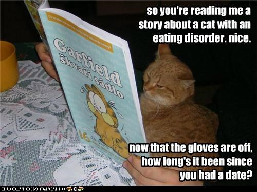 book,brutal,caption,captioned,cat,date,dating,disorder,eating,garfield,gloves,honesty,long,mean,nice,off,question,reading,since,story,time