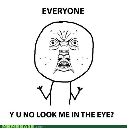 everyone,ew,eye,face,head on,Y U No Guy