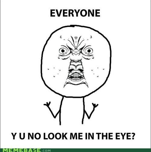 everyone ew eye face head on Y U No Guy - 5065187840
