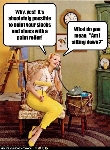 """Why, yes! It's absolutely possible to paint your slacks and shoes with a paint roller! What do you mean, """"Am I sitting down?"""""""