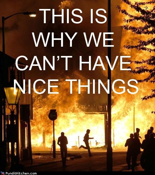 destruction fire London london riots Pundit Kitchen riots this-is-why-we-cant-have-nice-things