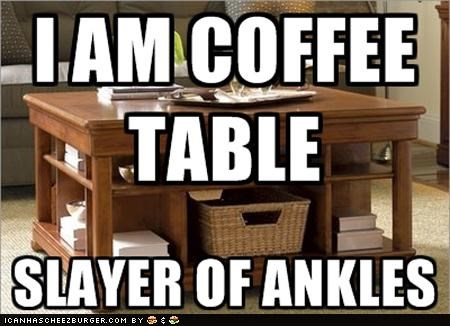 coffee table,facts of life,furniture,ouch,pain,slayer