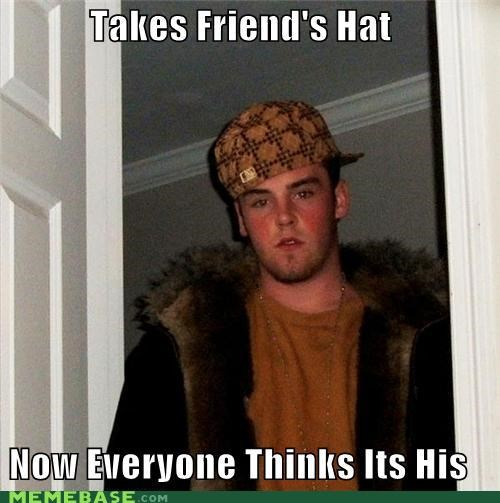 famous,friends,hat,ownership,Scumbag Steve
