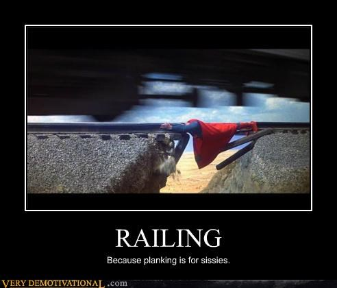 RAILING Because planking is for sissies.