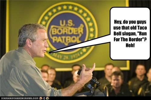 border patrol,george w bush,political pictures,taco bell