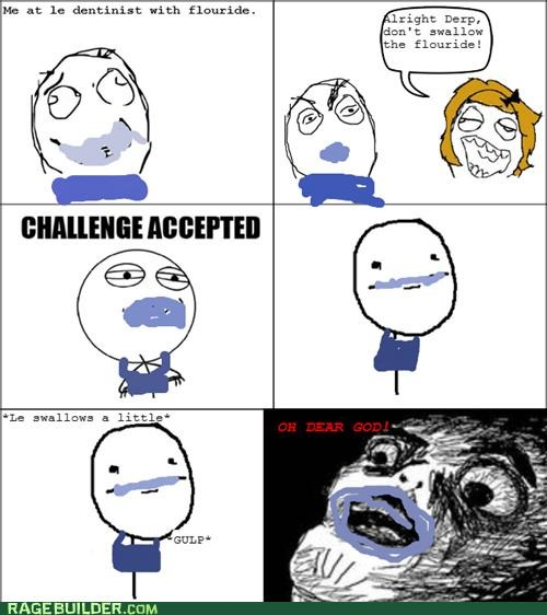 Challenge Accepted,dentist,gross,Rage Comics,swallow,taste
