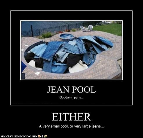 EITHER A very small pool, or very large jeans...