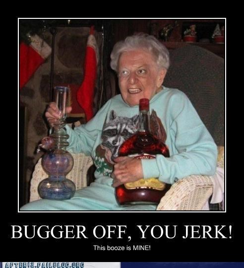 back off bong booze demotivational elderly jerk