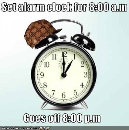 Set alarm clock for 8:00 a m Goes off 8:00 p m - Cheezburger