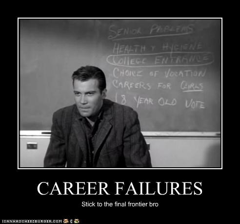 CAREER FAILURES Stick to the final frontier bro