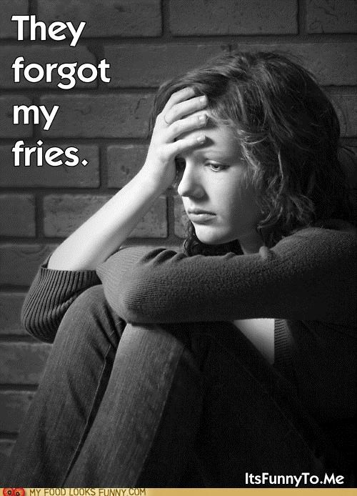 depressed,forgot,fries,Sad