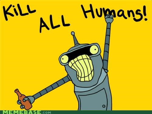 all the things,bender,cartoons,futurama,humans,kill,robots