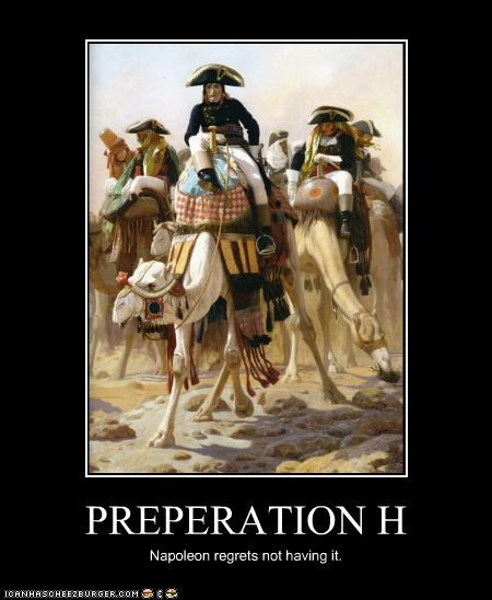 PREPERATION H Napoleon regrets not having it.