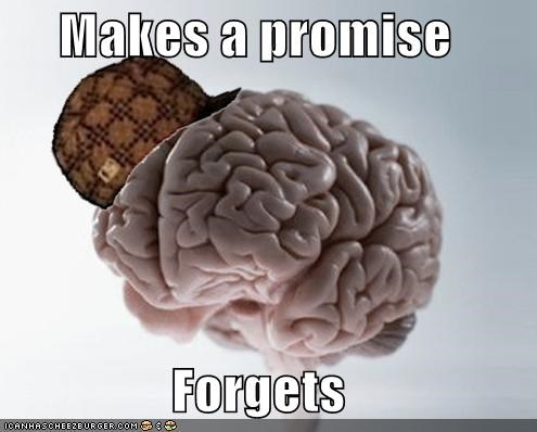forgets memory promises scumbag brain - 5079796224