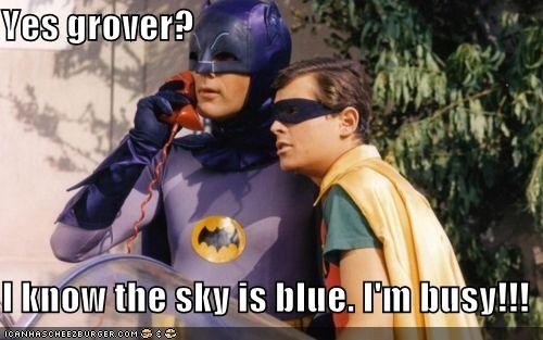 Yes grover? I know the sky is blue. I'm busy!!!