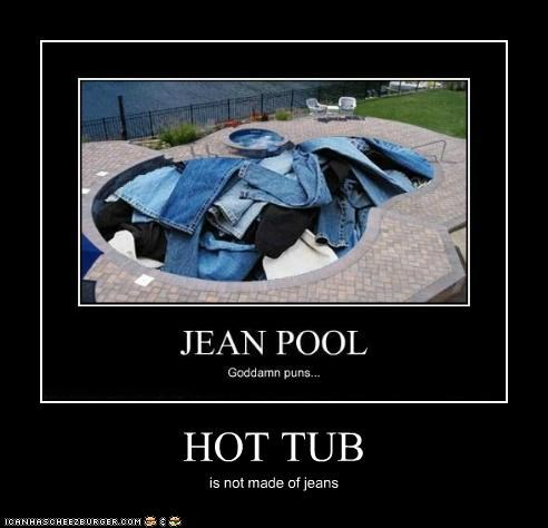 HOT TUB is not made of jeans