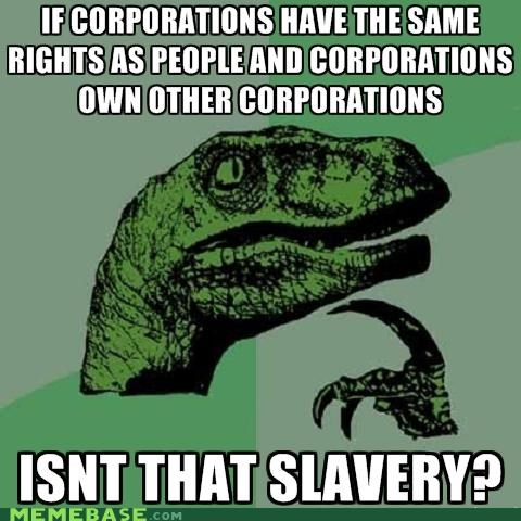 corporations man people philosoraptor slavery - 5080561920