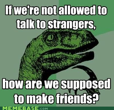 friends,mom,philosoraptor,questions,strangers