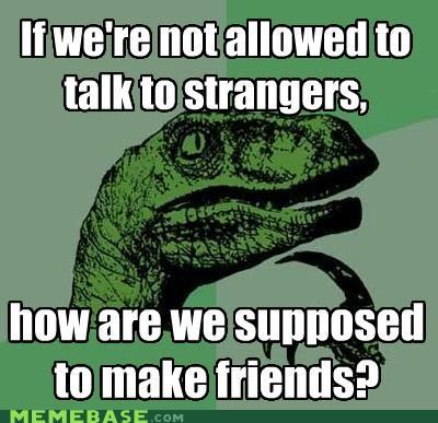 friends,mom,philosoraptor,questions,strangers