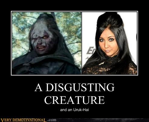 disgusting,hilarious,Lord of the Rings,snooki,uruk hai