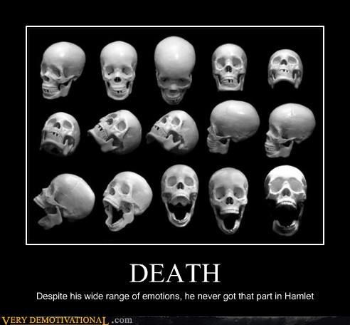 DEATH Despite his wide range of emotions, he never got that part in Hamlet