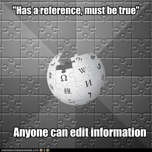 """""""Has a reference, must be true"""" Anyone can edit information"""