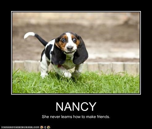 NANCY She never learns how to make friends.