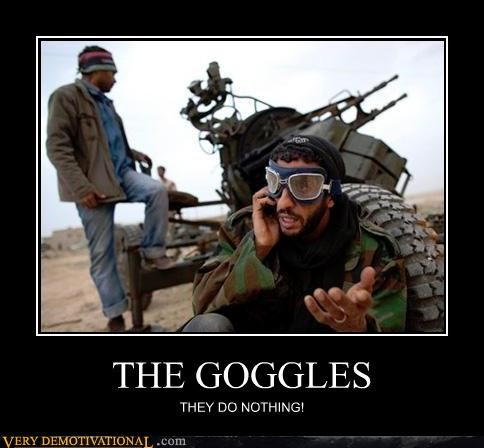 THE GOGGLES THEY DO NOTHING!