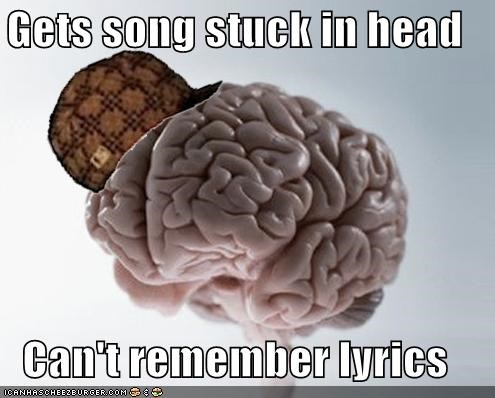 Gets song stuck in head Can't remember lyrics