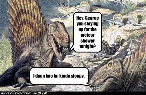 Hey, George you staying up for the meteor shower tonight? I doan kno Im kinda sleepy..